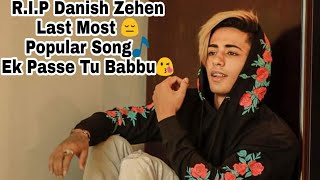 😔R.I.P Danish Zehen Life Last Song😩Ek passe Tu Babbu😘 Full song🎼 With Lyrics 📝# Fambruh
