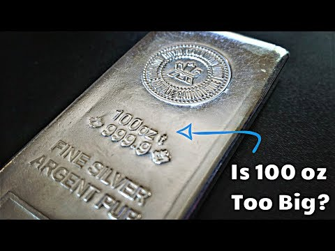 Are 100 oz Silver Bars Too Big?