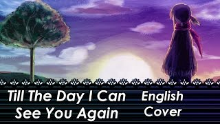 Till The Day I Can See You Again (English Cover) 【JoyDreamer & YLTTM】
