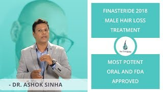 FINASTERIDE  2018   MALE HAIR LOSS TREATMENT   MOST POTENT  ORAL AND FDA APPROVED - DR ASHOK SINHA