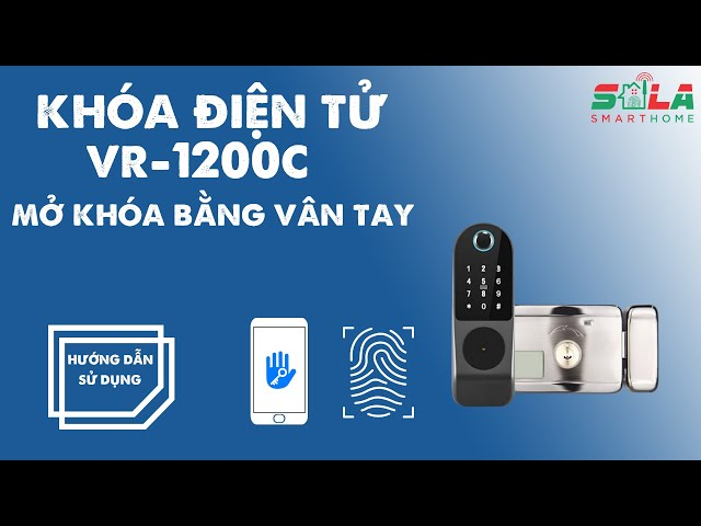 Hướng dẫn Mở khoá bằng Vân tay – Khoá điện tử VR-1200C | Giải pháp Nhà Thông Minh SALA