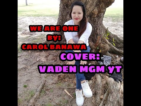 """We are One by: Carol Banawa ll """"VADEN"""" MGM Yt"""