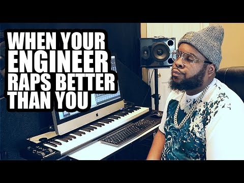 WHEN YOUR ENGINEER RAPS BETTER THAN YOU