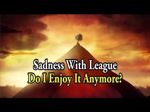 Sadness With League: Do I Enjoy It Anymore?