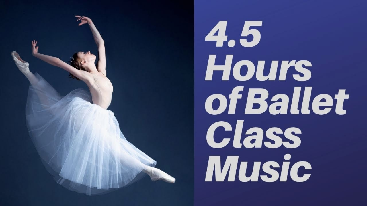 4 5 Hours Of Ballet Class Music Inspiring Beautiful Original Piano Music For Ballet Class Youtube