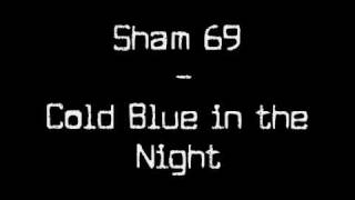 Watch Sham 69 Cold Blue In The Night video