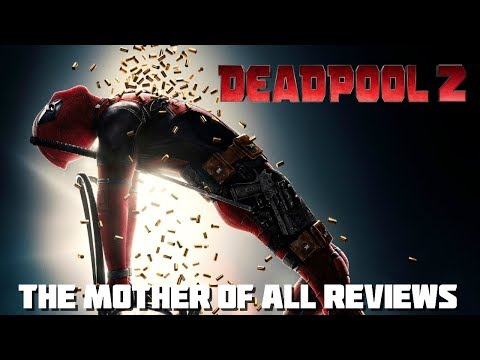 Deadpool 2 | The Mother Of All Reviews