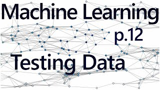 Testing Assumptions - Practical Machine Learning Tutorial with Python p.12