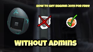HOW TO GET EGGMIN 2019 FOR FREE WITHOUT ADMINS ( FREE ) | ( Roblox Events )