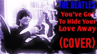 THE BEATLES - You've Got To Hide Your Love Away (Cover)