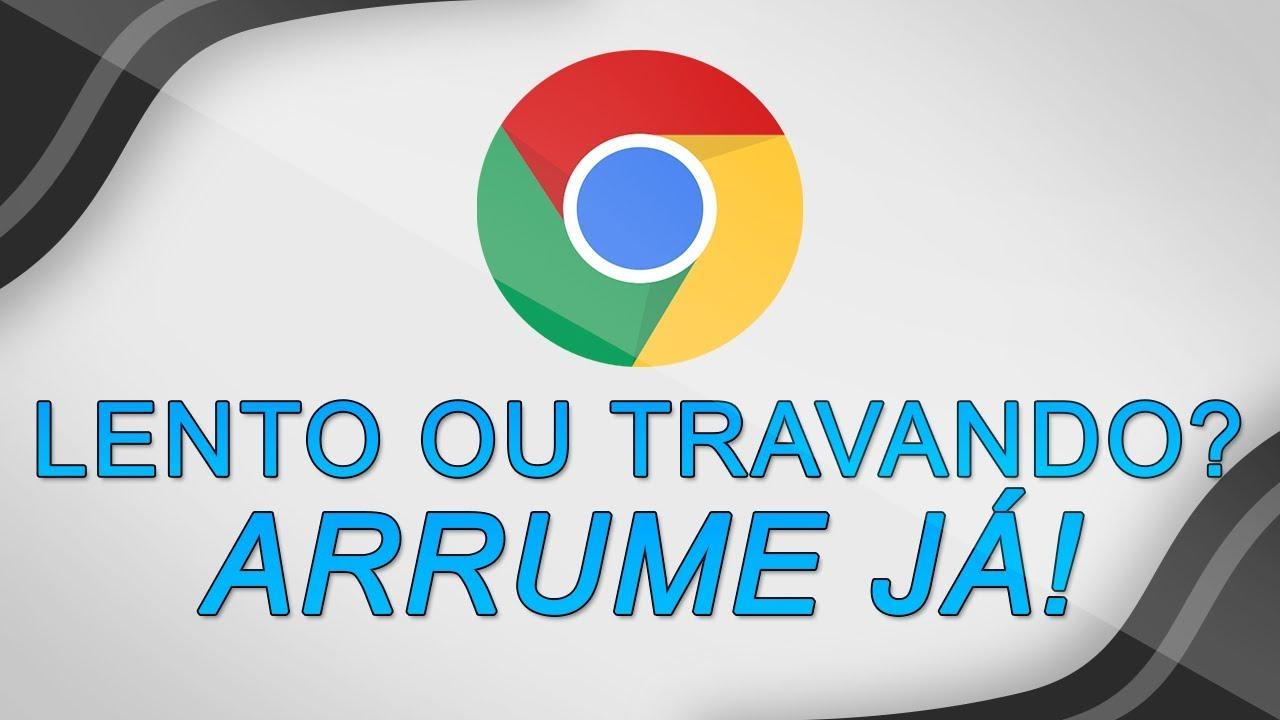Google Chrome Lento Ou Travando Veja Como Corrigir Esse Problema Youtube