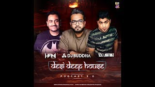 Desi Deep House Podcast 3.0 - DJ Buddha, DJ Hani & DJ Sib Dubai