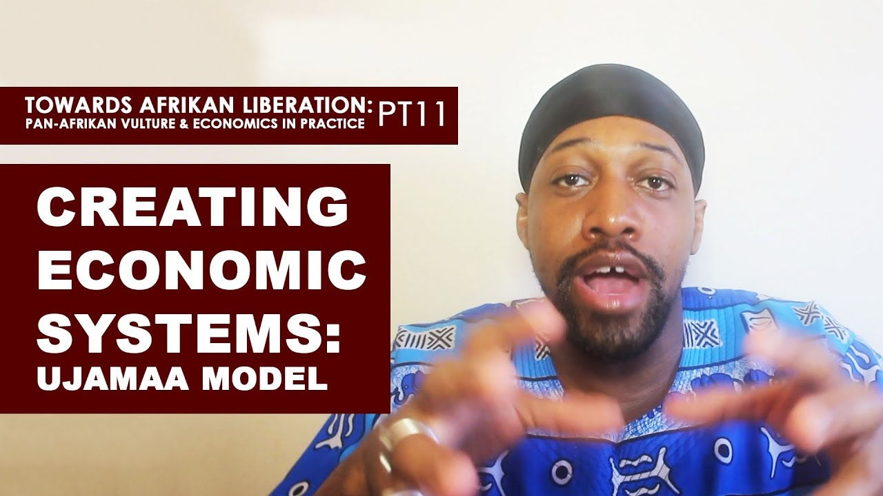 Creating Economic Systems: Ujamaa Model - (Pan-Afrikan Culture & Economics in Practice pt11)
