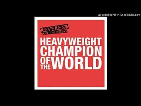 Reverend & the Makers — Heavyweight Champion of the World (extended)