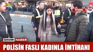 Polisin Faslı kadınla imtihanı