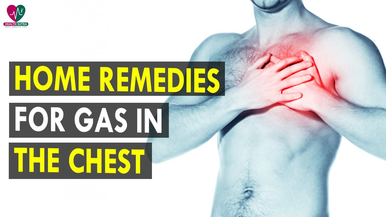 Home Remedies For Gas In The Chest Health Sutra Best Health Tips
