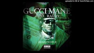 Gucci Mane - Dead People  Feat. Raury
