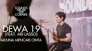 Dewa 19 (Feat. Ari Lasso) - Arjuna Mencari Cinta | Sounds From The Corner Live #19