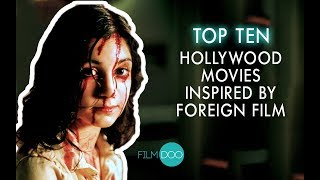 TOP 10 HOLLYWOOD MOVIES INSPIRED BY FOREIGN FILMS
