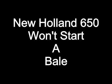 New Holland 650 Won't Start A Bale