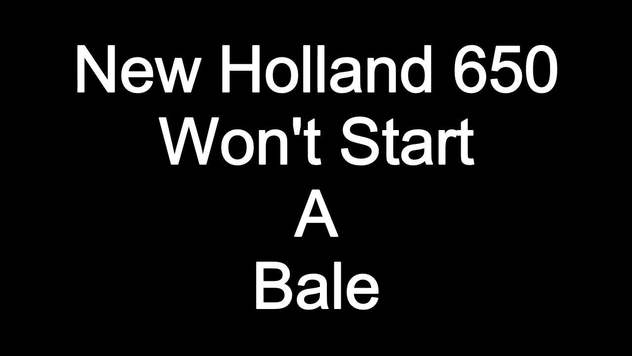 New Holland 650 Won't Start A Bale