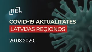 Covid-19 aktualitātes Latvijas reģionos. 26.03.2020.