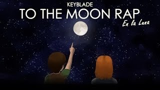 TO THE MOON RAP - En la Luna | Keyblade