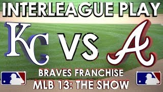INTERLEAGUE PLAY! Kansas City Royals vs Atlanta Braves - Franchise Mode - EP 11 MLB 13: The Show