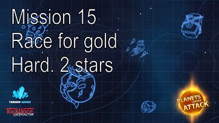 Planets under attack. Hard. 2 stars. Mission 15. Race for gold