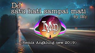 Download DJ Angklung SATU HATI SAMPAI MATI by IMp (remix super slow Terbaru 2019)