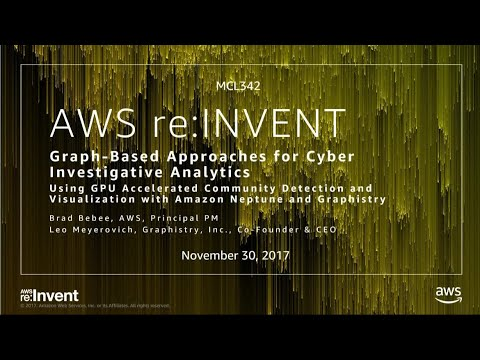 AWS re:Invent 2017: NEW LAUNCH! Graph-based Approaches for Cyber Investigative Analy (MCL342)