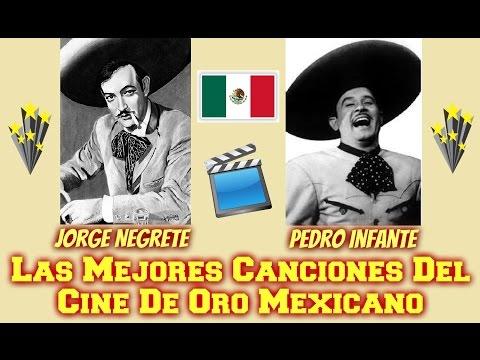 Las Mejores Canciones Del Cine De Oro Mexicano. (Jorge Negrete y Pedro Infante).