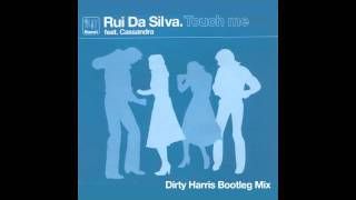 Rui Da Silva feat Cassandra - Touch Me (Dirty Harris Bootleg Mix)