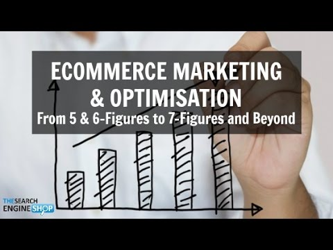 E7 - Ecommerce Marketing, Optimization & SEO Training Workshop