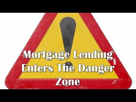 Mortgage Lending Enters The Danger Zone