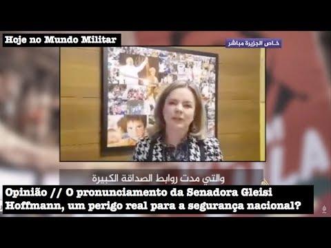Opinião: O pronunciamento da Senadora Gleisi Hoffmann, um perigo real para a segurança nacional?