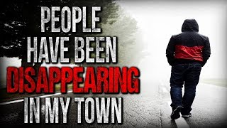 """People have been Disappearing in my Town"" Creepypasta"