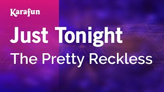 Karaoke Just Tonight - The Pretty Reckless *