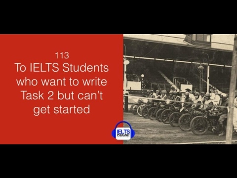 113 To IELTS Students who want to write Task 2 -but can't get started