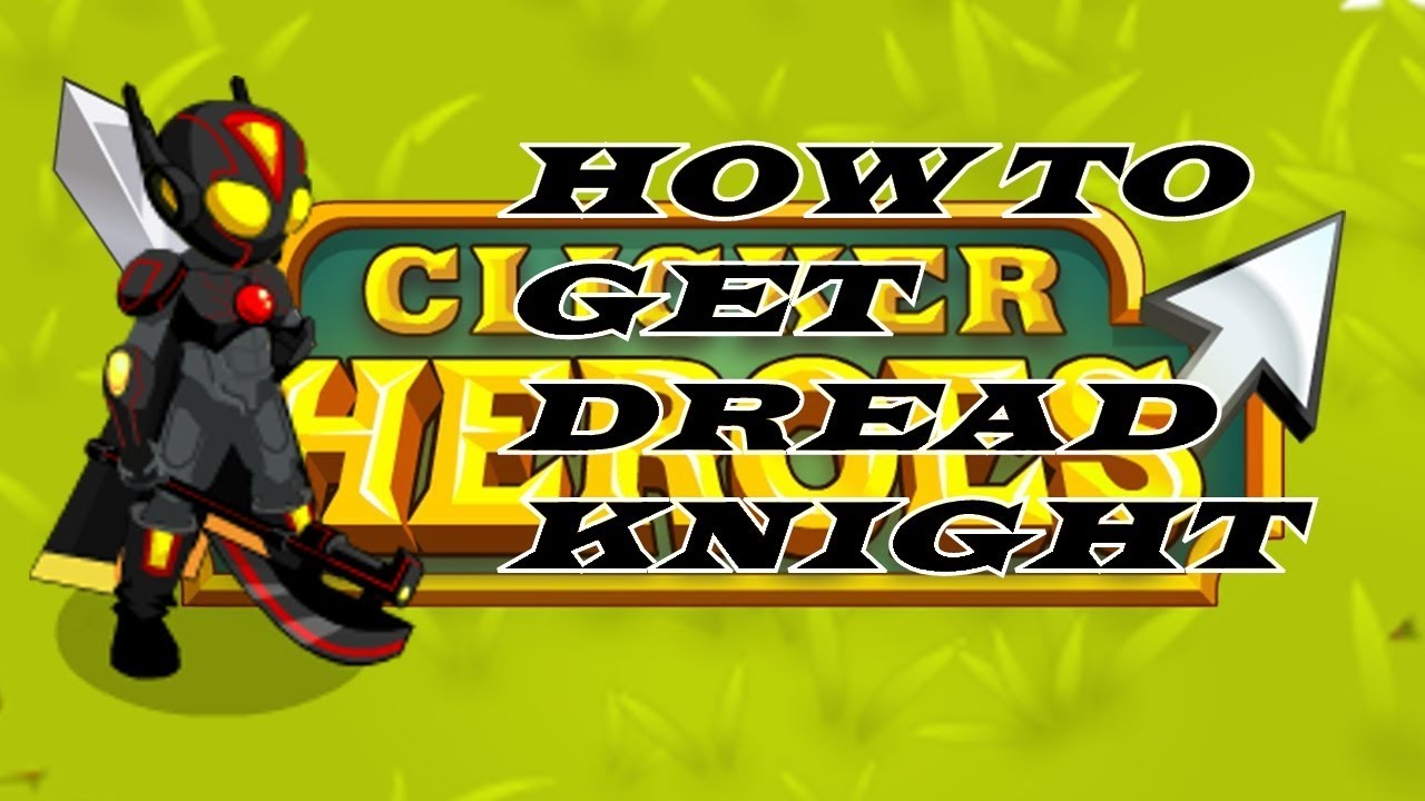 How To Get Dread Knight Clicker Heroes 10000u Youtube