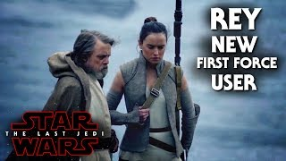Star Wars The Last Jedi - Rey Is The Reincarnated First Force User