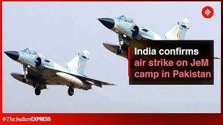 Surgical Strike 2.0: India confirms air strike on Jaish-e-Mohammad camp in Pakistan