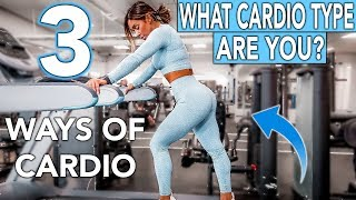 WHAT TYPE OF CARDIO IS BEST FOR YOU? MY GUIDE FOR A LEAN & HEALTHY BODY!