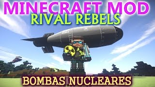 MINECRAFT MODS 1.7.10 - RIVAL REBELS - BOMBAS NUCLEARES!