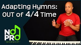 Adapting Hymns: OUT of 4/4 Time (NoPro Worship #26)