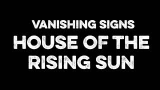 VANISHING SIGNS - House of the Rising Sun