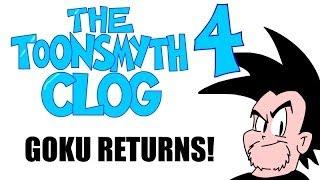 GOKU RETURNS! The Toonsmyth Clog 4 Bonus in HD!