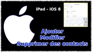 Tuto iPad - Ajouter, modifier et supprimer des contacts (iOS8)