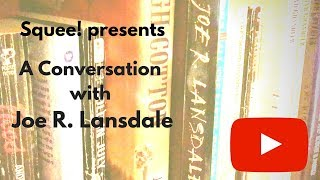 Squee! presents a conversation with Joe R. Lansdale