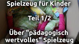 """Spielzeug für Kinder Teil 1/2 - Über """"pädagogisch wertvolles"""" Spielzeug"""